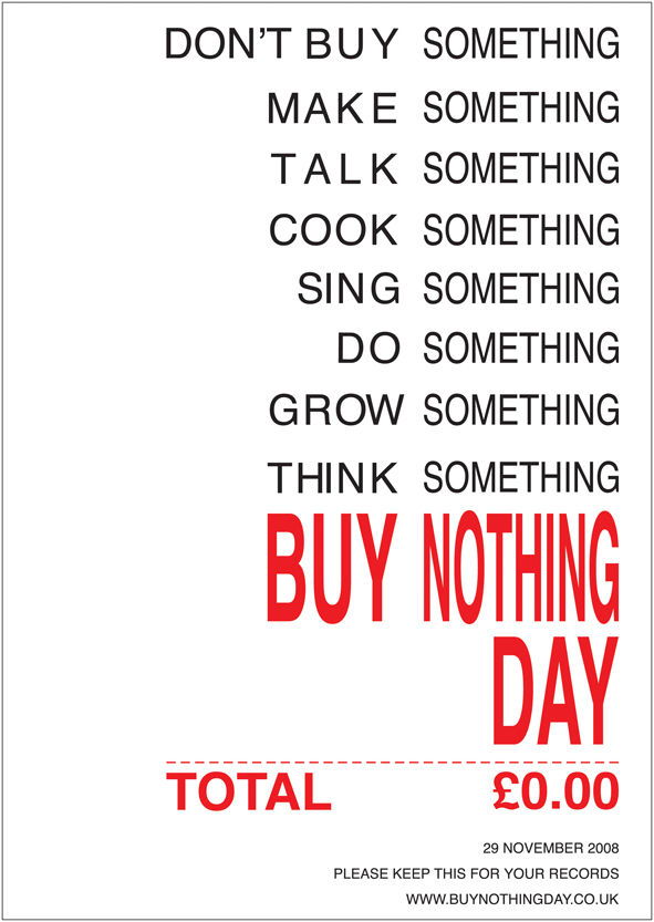 essay buy nothing day Buy nothing day is an day of protest that was founded in canada in 1992 where people are asked to purchase no goods as a way to attempt to increase awareness of.