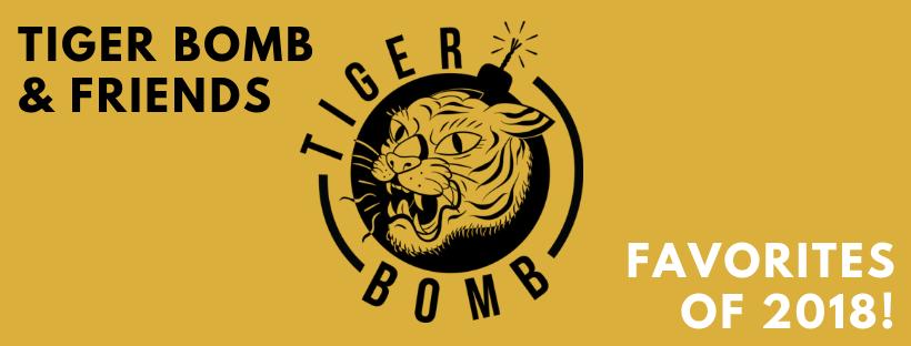FAVORITES OF 2018! - TIGER BOMB PROMO