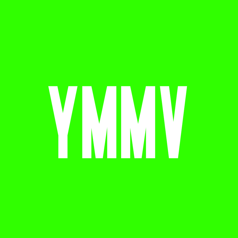 YMMV Is An Acronym For Your Mileage May Vary Used To Disclaim That Experience Not Be The Same As Mine With A Certain Product Or Event